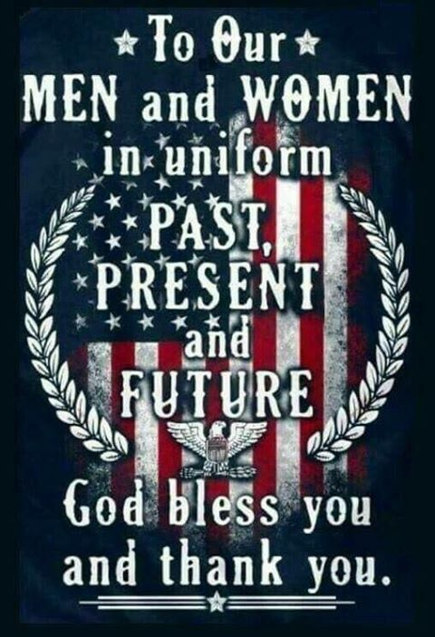 To our MEN and WOMEN in uniform, past, present and future. God Bless You and Thank you!